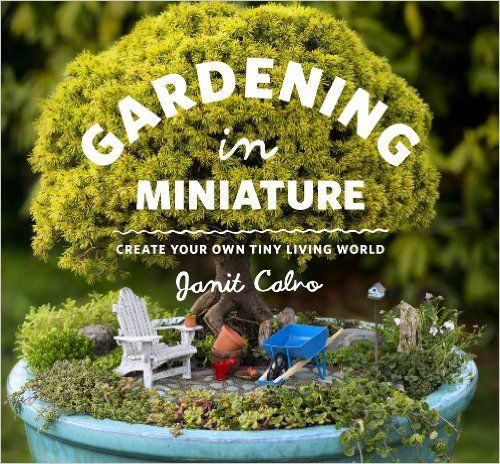 Gardening In Miniature: Create Your Own Tiny Living World: Janit Calvo,  Kate Baldwin