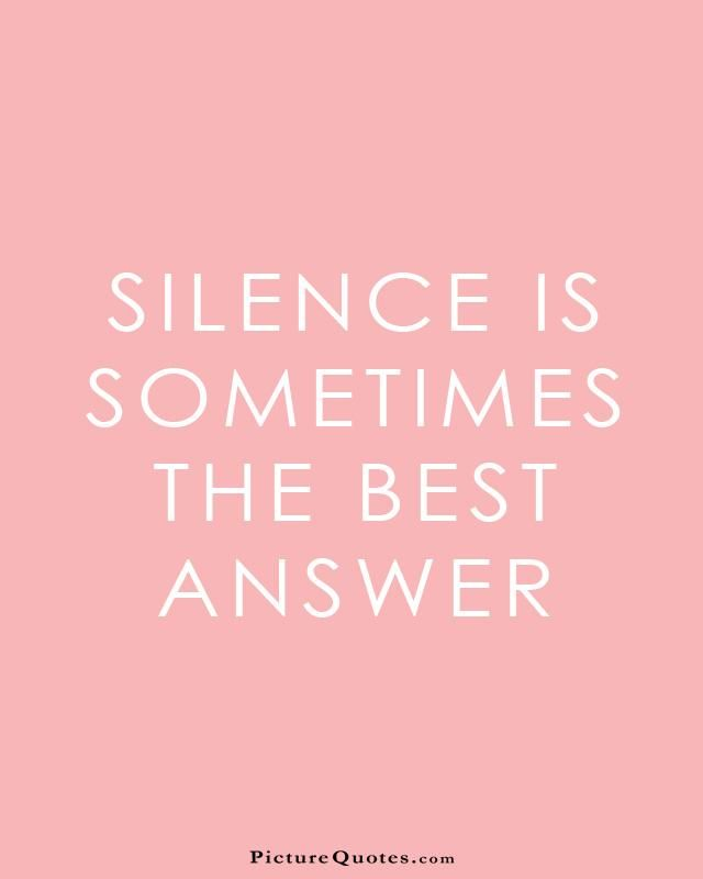Silence is sometimes the best answer. Picture Quotes.