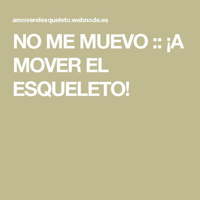 NO ME MUEVO :: ¡A MOVER EL ESQUELETO!
