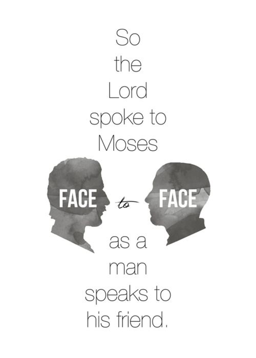 Exodus 33:11 - So the Lord spoke to Moses face to face, as a man speaks to his friend. Designed by Autumn E. Thomason.