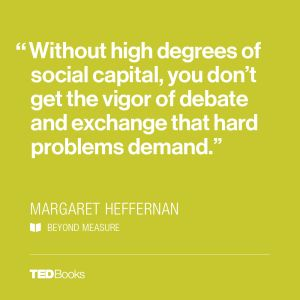 Culture defines any business, but it's one of the hardest things to manage. In this extract from Margaret Heffernan lays out the often-overlooked element necessary to build an effective, efficient organization: social capital.