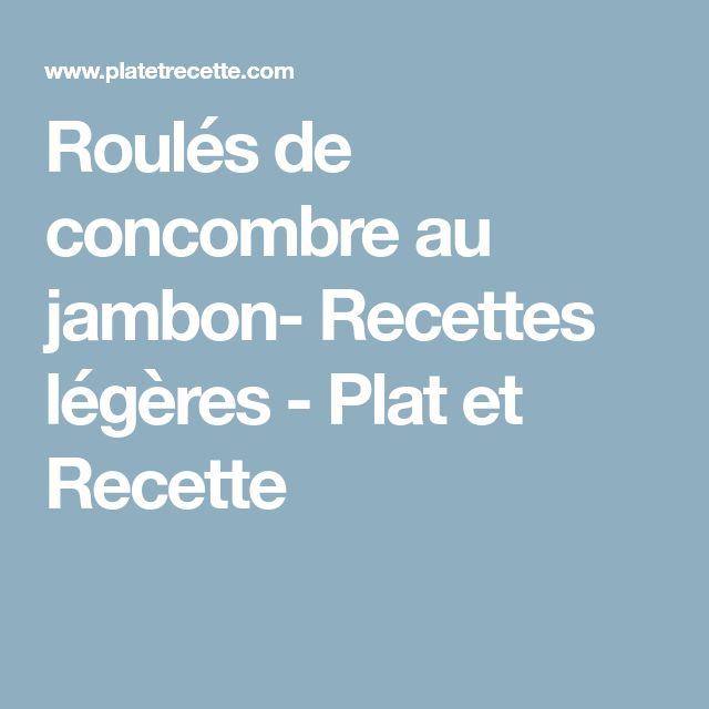 Roulés de concombre au jambon- Recettes légères - Plat et Recette