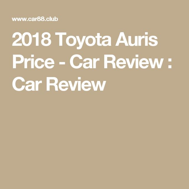 2018 Toyota Auris Price - Car Review : Car Review
