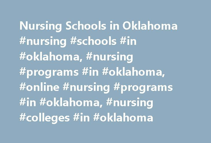Nursing Schools in Oklahoma #nursing #schools #in #oklahoma, #nursing #programs #in #oklahoma, #online #nursing #programs #in #oklahoma, #nursing #colleges #in #oklahoma http://india.remmont.com/nursing-schools-in-oklahoma-nursing-schools-in-oklahoma-nursing-programs-in-oklahoma-online-nursing-programs-in-oklahoma-nursing-colleges-in-oklahoma/  # Oklahoma Nursing Schools As of June 4th, 2017 we have programs across 30 nursing schools in Oklahoma. You'll be able to find different courses that…