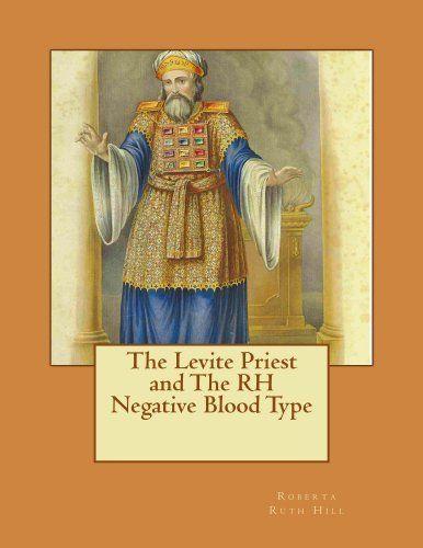 The Levite Priest & The RH Negative Blood Type by Roberta Ruth Hill, http://www.amazon.com/dp/B00BK7GMM2/ref=cm_sw_r_pi_dp_ujuxtb1ZYQF0W