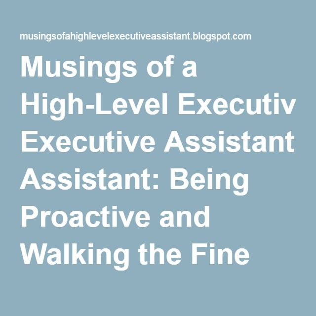 Musings of a High-Level Executive Assistant: Being Proactive and Walking the Fine Line