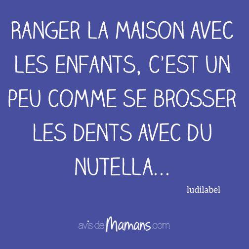 """""""Ranger la maison avec les enfants, c'est un peu comme se brosser les dents avec du nutella.."""""""