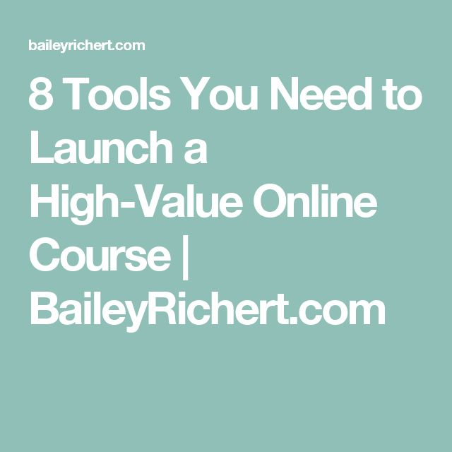 8 Tools You Need to Launch a High-Value Online Course   BaileyRichert.com