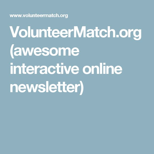 VolunteerMatch.org (awesome interactive online newsletter)