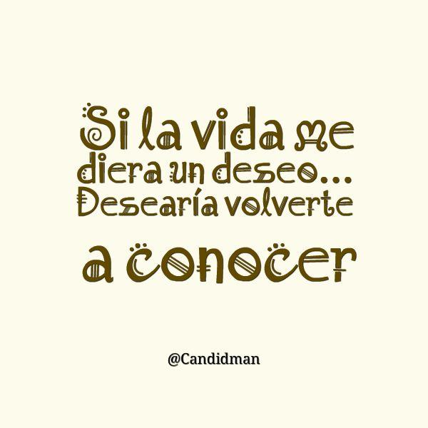 """Si la #Vida me diera un #Deseo... Desearía volverte a conocer"". @candidman #Frases #Amor"