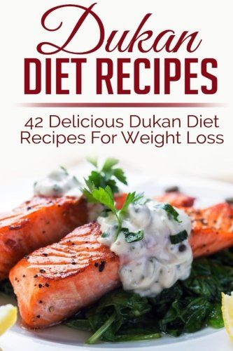 Dukan Diet Recipes: 42 Delicious Dukan Diet Recipes For Weight Loss (weight loss recipes, weight loss recipe books,dukan diet, dukan diet free, dukan diet recipes, dukan diet kindle, dukan diet)