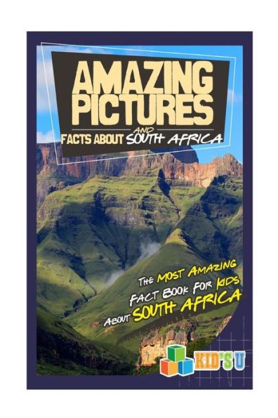 Amazing Pictures and Facts About South Africa: The Most Amazing Fact Book for Kids About South Afric