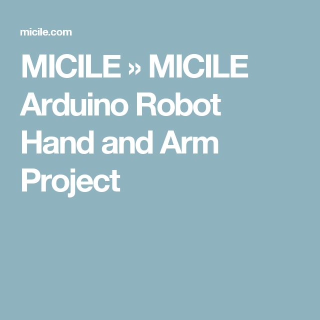 MICILE  » MICILE Arduino Robot Hand and Arm Project