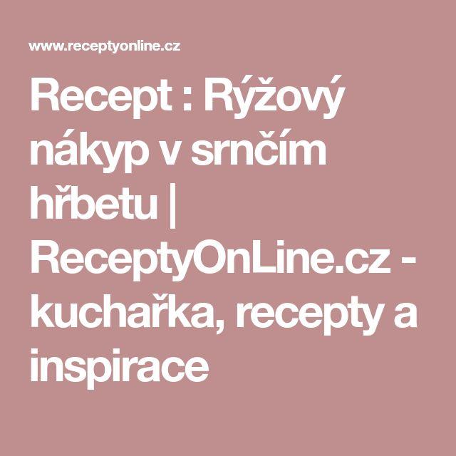 Recept : Rýžový nákyp v srnčím hřbetu | ReceptyOnLine.cz - kuchařka, recepty a inspirace