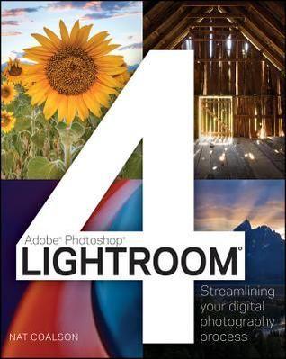 Lightroom 4: Streamlining your Digital Photography Process