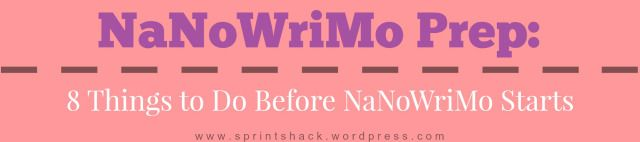 NaNoWriMo Prep : 8 things to do before it starts.