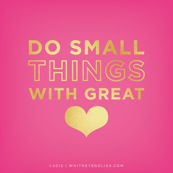 Do small things with great love. - Mother Teresa #quotes