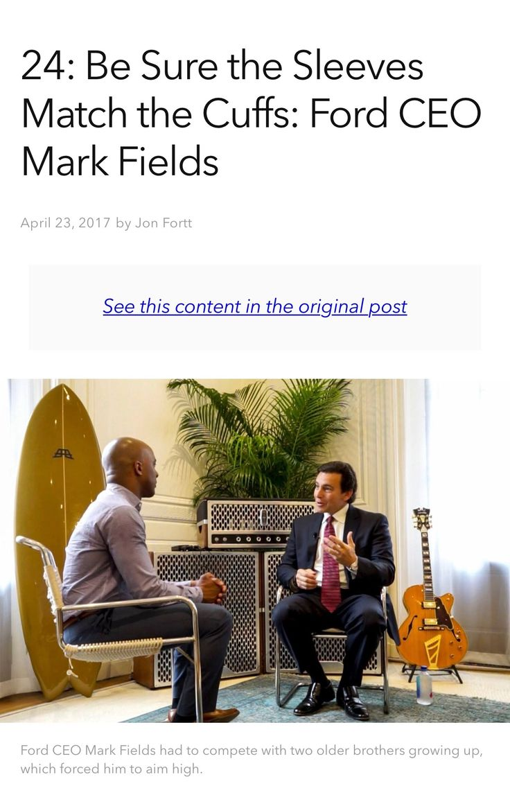 Be sure the sleeves match the cuffs: Ford CEO Mark Fields  https://forttknox-com.cdn.ampproject.org/c/s/forttknox.com/podcast/2017/4/23/24-be-sure-the-sleeves-match-the-cuffs-ford-ceo-mark-fields?format=amp