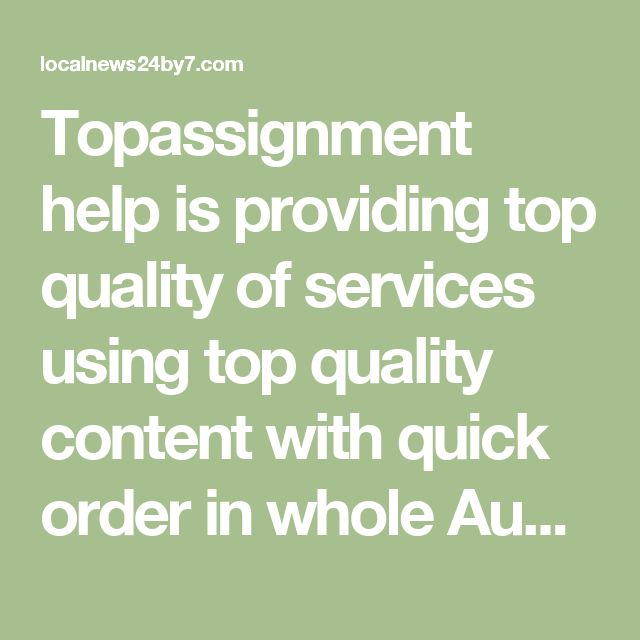 Topassignment help is providing top quality of services using top quality content with quick order in whole Australia.