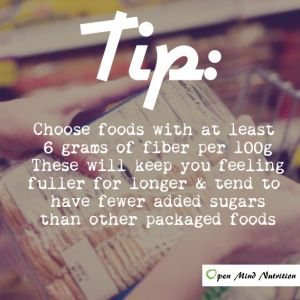 Tip: Choose foods with at least 6g fiber per 100g. Read more about Fiber on our website www.openmindnutrition.com/what-is-dietary-fiber-or-fibre-what-does-it-do-and-why-do-we-need-it-list-of-foods-highest-in-fiber/