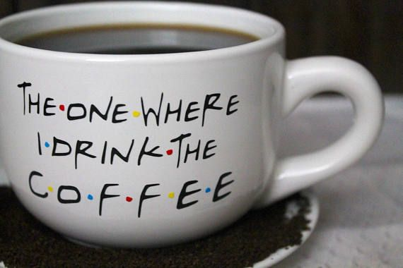 Hey, I found this really awesome Etsy listing at https://www.etsy.com/listing/510481249/the-one-where-i-drink-the-coffee-friends