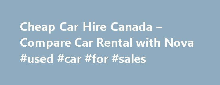 Cheap Car Hire Canada – Compare Car Rental with Nova #used #car #for #sales http://cars.nef2.com/cheap-car-hire-canada-compare-car-rental-with-nova-used-car-for-sales/  #car rental canada # Car Hire Canada Spectacular. Magnificent. Awesome. These are words you will use a lot when you take a car hire trip around Canada. A jaw-dropping 10 million square kilometres of epic mountains, endless skies, and giant glaciers, Canada has more breath-taking scenery than you could pack into a hundred car…