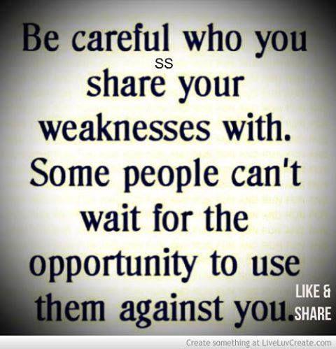 """""""tener cuidado con quién compartes tus debilidades. Algunas personas no pueden esperar la oportunidad de usarlos en su contra"""""""