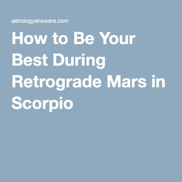 How to Be Your Best During Retrograde Mars in Scorpio