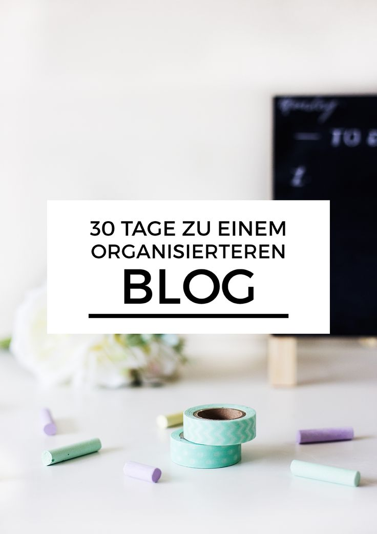 30 Tage zu einem organisierten Blog - ein Action Plan mit kleinen und einfachen Schritten, um deinen Blog in den nächsten 30 Tagen neu zu organisieren.