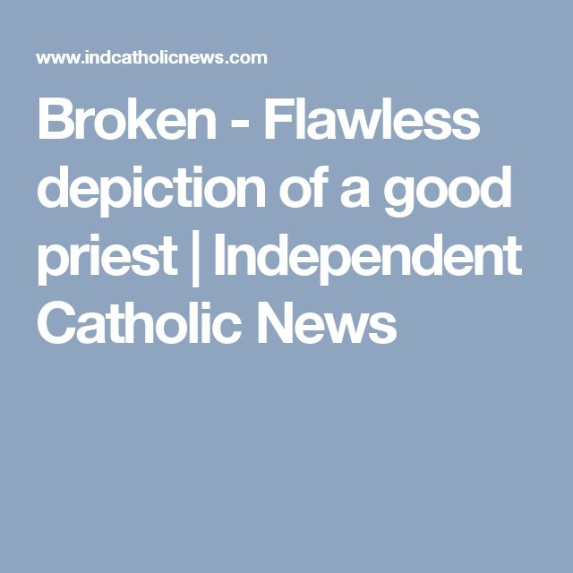 Broken - Flawless depiction of a good priest   Independent Catholic News