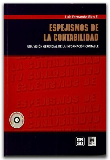 Espejismos de la contabilidad. Una visión gerencial de la información contable   - Luis Fernando Rico E. - Ediciones Mayol    http://www.librosyeditores.com/tiendalemoine/contaduria-y-contabilidad/2410-espejismos-de-la-contabilidad-una-vision-gerencial-de-la-informacion-contable.html    Editores y distribuidores.