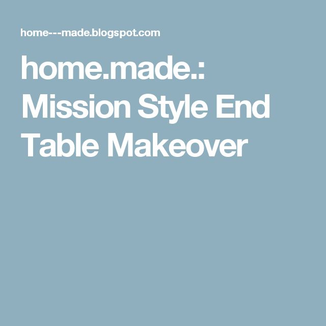 home.made.: Mission Style End Table Makeover