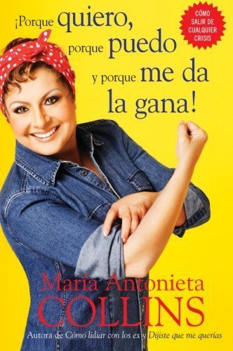 Porque quiero, porque puedo y porque me da la gana (Spanish Edition) by Maria Antonieta Collins. $11.24. Publisher: Rayo (June 23, 2009)