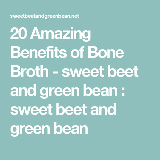 20 Amazing Benefits of Bone Broth - sweet beet and green bean : sweet beet and green bean