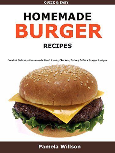 Homemade Burger Recipes: Fresh & Delicious Homemade Beef, Lamb, Chicken, Turkey & Pork Burger Recipes by Pamela Willson http://www.amazon.com/dp/B01B3KWKXA/ref=cm_sw_r_pi_dp_1vfRwb0XGQKMC