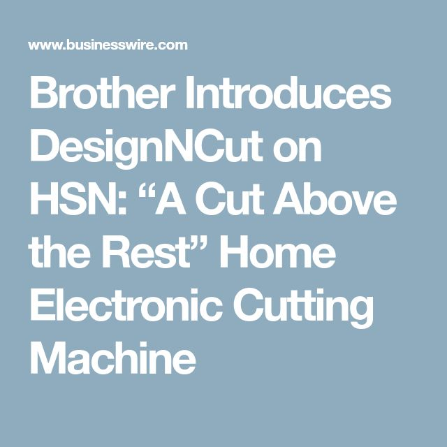 """Brother Introduces DesignNCut on HSN: """"A Cut Above the Rest"""" Home Electronic Cutting Machine"""
