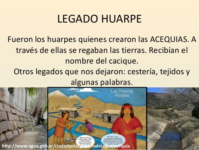 LEGACY HUARPE Were the huarpes who created the ACEQUIAS. TO across them the lands were irrigated.