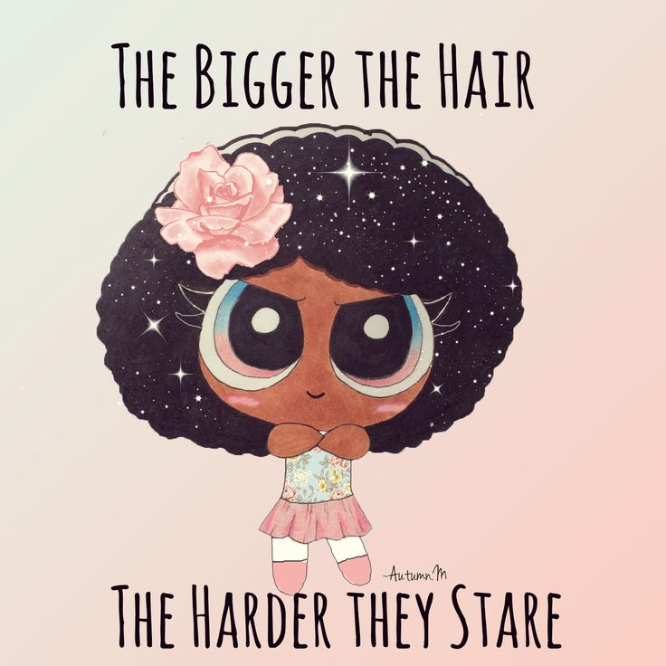THE BIGGER THE HAIR, THE HARDER THEY STARE. BLACK NATURAL POWERPUFF!!!! I love this!