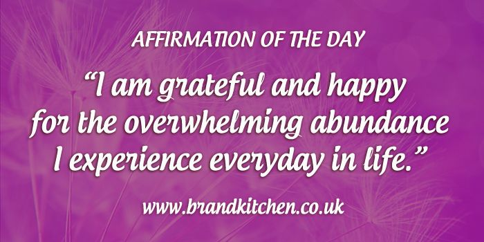 """Affirmation of the day. """"I am grateful and happy for the overwhelming abundance I experience everyday in life"""""""