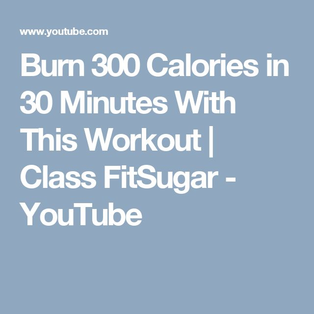 Burn 300 Calories in 30 Minutes With This Workout | Class FitSugar - YouTube