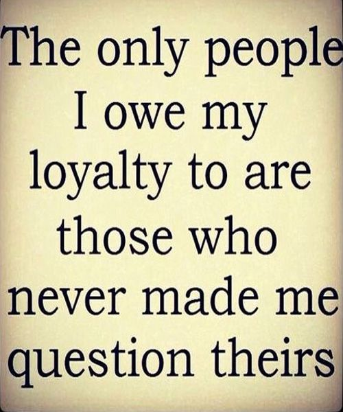I Owe My Loyalty   Great Friendship Quote