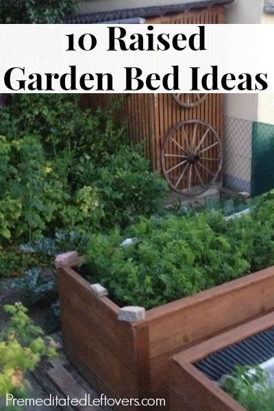 10 Raised Garden Bed Ideas for Easier Gardening - Raised bed gardening makes it easier to work in the garden and control weeds and soil conditions.