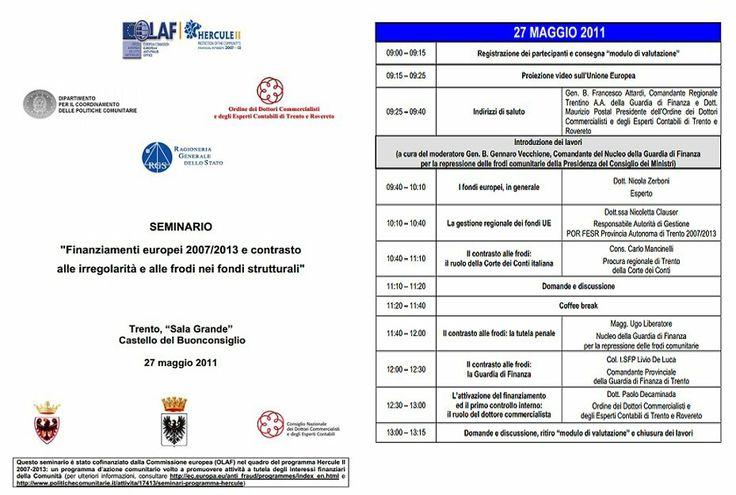 Trento, 27/05/2011 - Seminario contrasto alle frodi nella gestione dei fondi europei  Ciclo di seminari organizzati dalla Presidenza del Consiglio dei Ministri - Dipartimento Politiche comunitarie, con lo scopo di sottolineare l'impegno italiano nella corretta gestione dei finanziamenti comunitari.
