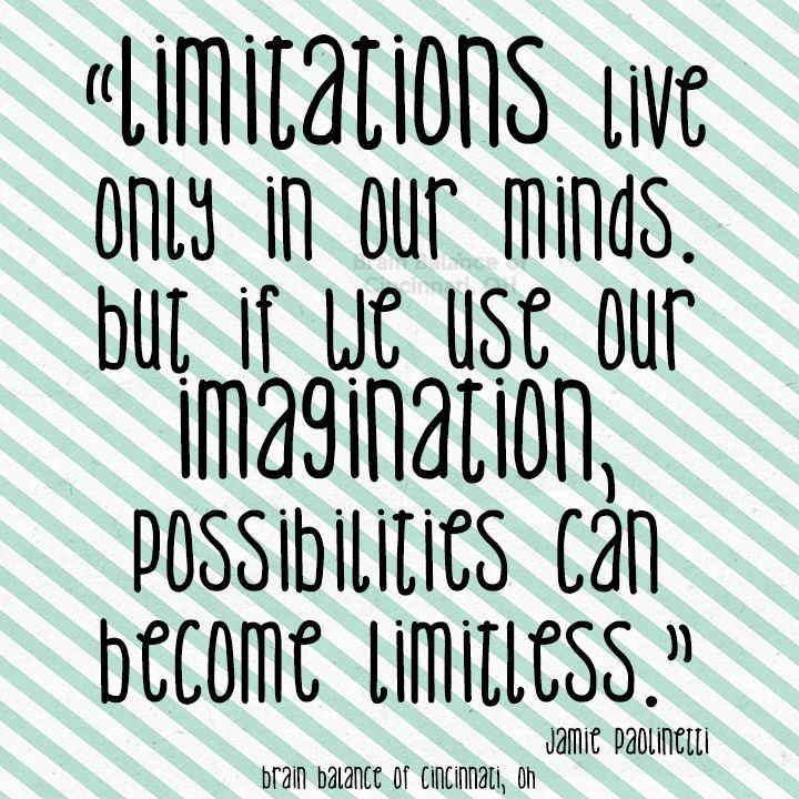 """""""#Limitations live only in our #minds. But if we use our #imagination, possibilities can became #limitless."""" Jamie paolinetti #truth #truetalk #quoteoftheday #imagine #motivation #motivational #motivationalquote #Cincinnati #OH #Ohio #addressthecause #brainbalance #afterschoolprogram"""