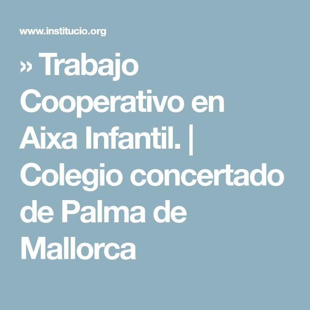 » Trabajo Cooperativo en Aixa Infantil.   Colegio concertado de Palma de Mallorca