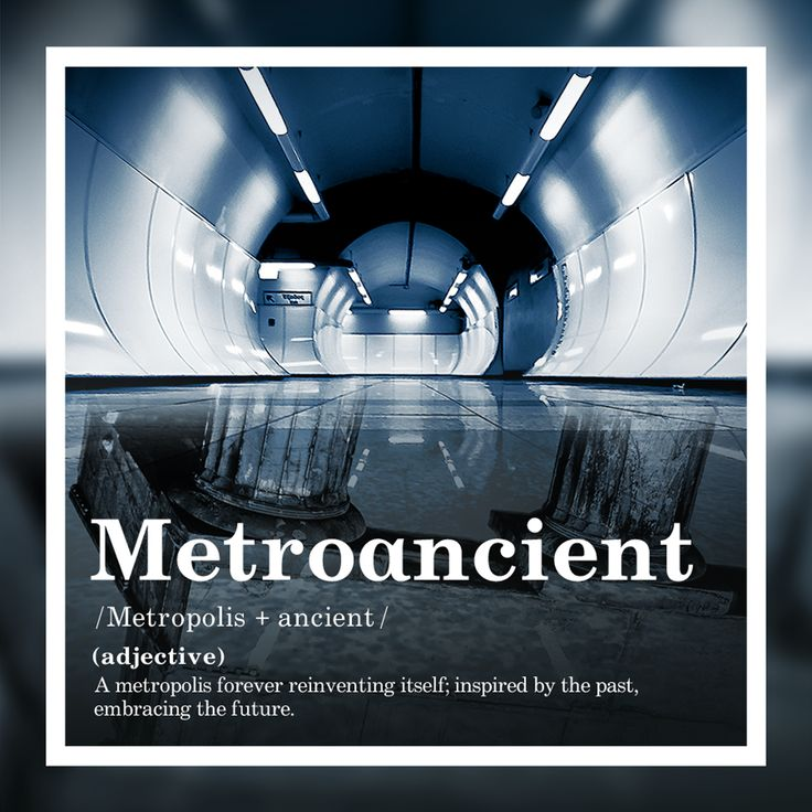 A metropolis forever reinventing itself; inspired by the past, embracing the future.  #Metroαncient