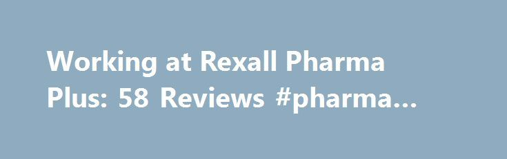 Working at Rexall Pharma Plus: 58 Reviews #pharma #packaging http://pharmacy.remmont.com/working-at-rexall-pharma-plus-58-reviews-pharma-packaging/  #rexall pharma plus # Rexall Pharma Plus Employee Reviews in Canada Fun and helthy environment to work in Key Holder/Supervisor (Current Employee) Orangeville, ON August 13, 2016 Over the years working at Rexall Pharma Plus I have learned many useful things in my everyday life as well as my work life. The two most valuable …