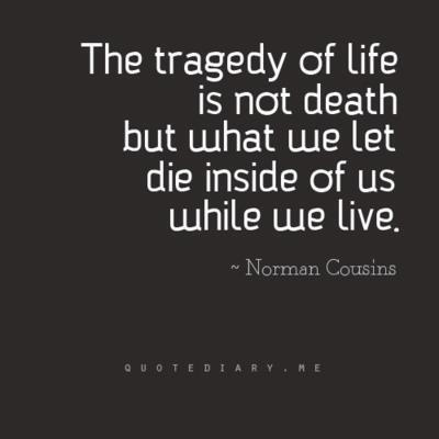 TragedyThoughts, Remember This, Inspiration, Life, Quotes, The Inside, Living, Norman Cousins, True Stories