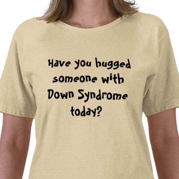 Have you hugged someone with Down Syndrome today? Tee Shirt  Just so you know it is one of the most wonderful feelings  in the world!!  Down Syndrome Awareness:  Down syndrome is set of mental and physical symptoms that result from having an extra copy of Chromosome 21.  Even though people with Down syndrome may have some physical and mental features in common, symptoms of Down syndrome can range from mild to severe.  Usually, mental development and physical development are slower in…