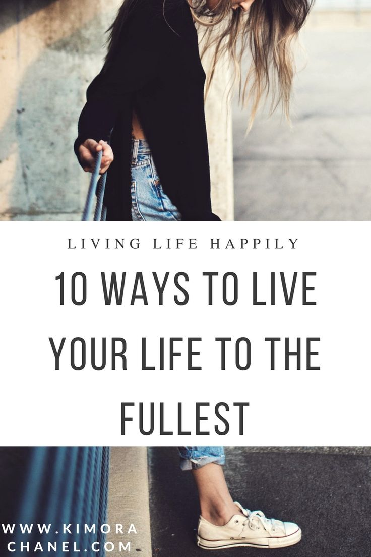 Living Life Happily: 10 Ways to Live Your Life to The Fullest
